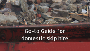 Go-to Guide for domestic skip hire