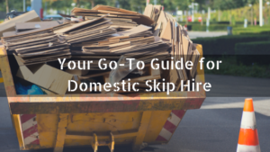 Your Go-To Guide for Domestic Skip Hire
