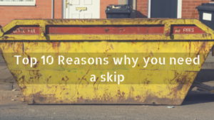 Top 10 Reasons why you need a skip
