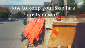 How to keep your skip hire costs down