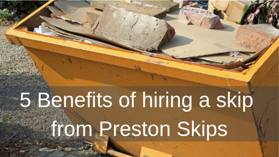5 Benefits of hiring a skip from Preston Skips