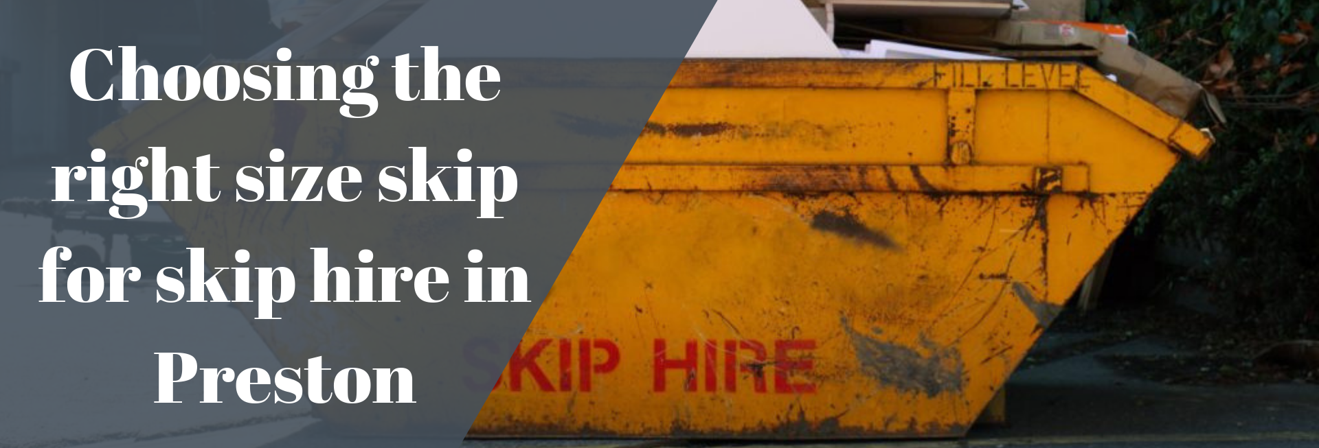Choosing the right size skip for skip hire in Preston