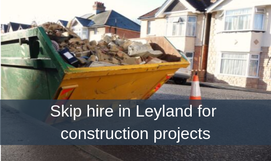 Skip hire in Leyland for construction projects