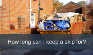 How long can I keep a skip for?
