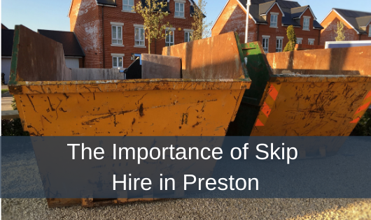 The importance of Skip Hire in Preston