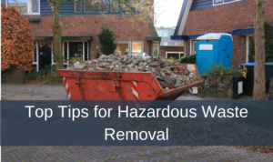 Top Tips for Hazardous Waste Removal